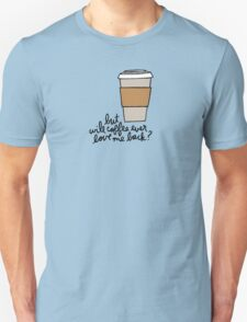 But Will Coffee Ever Love Me Back? Unisex T-Shirt