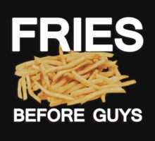 Fries before guys by masonsummer