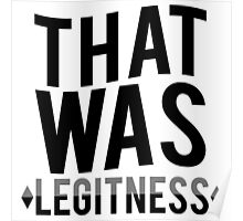 That was legitness Poster