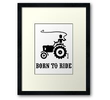 Born To Ride (Tractor / Black) Framed Print