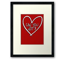 Can you not? with heart Framed Print