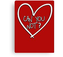 Can you not? with heart Canvas Print