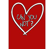 Can you not? with heart Photographic Print