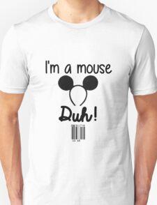 I'm a Mouse, Duh! T-Shirt