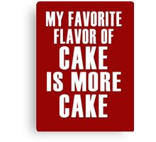 My favorite flavor of cake is more cake Canvas Print