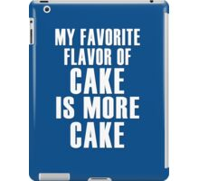 My favorite flavor of cake is more cake iPad Case/Skin
