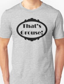 That's grouse T-Shirt