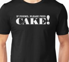 IF FOUND, PLEASE FEED CAKE! (White text) Unisex T-Shirt