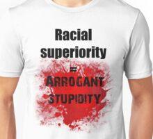 Racial Superiority=Arrogant Stupidity Unisex T-Shirt