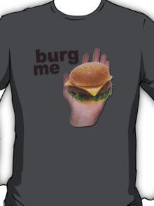 Burg me T-Shirt