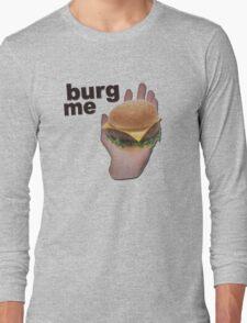 Burg me Long Sleeve T-Shirt