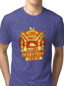 A Little Werewolf Oven! Tri-blend T-Shirt