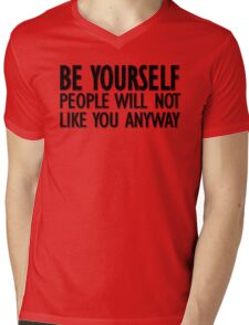 Be yourself - people will not like you anyway Mens V-Neck T-Shirt