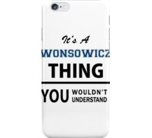 Its a WONSOWICZ thing, you wouldn't understand iPhone Case/Skin