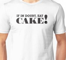 IF IN DOUBT, EAT CAKE! (Black text) Unisex T-Shirt