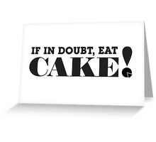 IF IN DOUBT, EAT CAKE! (Black text) Greeting Card