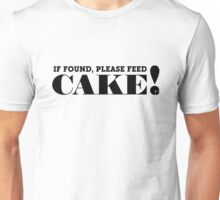 IF FOUND, PLEASE FEED CAKE! (Black text) Unisex T-Shirt