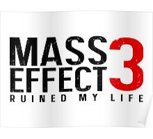 Mass Effect 3 Ruined My Life [White] Poster