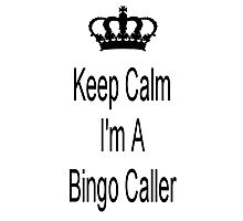 Keep Calm I Am A Bingo Caller Photographic Print