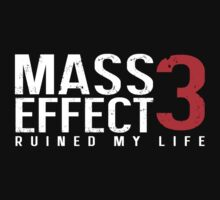 Mass Effect 3 Ruined My Life [Black] by nimbus-nought