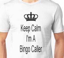 Keep Calm I Am A Bingo Caller Unisex T-Shirt
