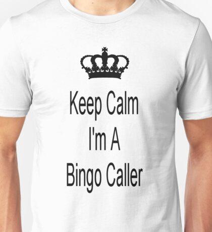 Keep Calm I Am A Bingo Caller Unisex T-Shirt