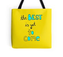 The best is yet to come. Tote Bag