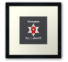 Thompson For Sheriff Framed Print