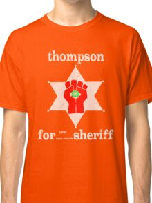 Thompson For Sheriff Classic T-Shirt