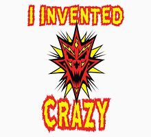I Invented Crazy Unisex T-Shirt
