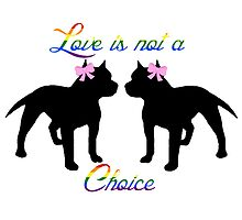 Love is not a choice pitties by Savannah Terrell