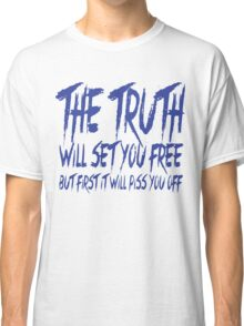 The Truth Will Set You Free, But First it Will Piss You Off Classic T-Shirt