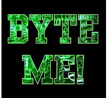 """BYTE ME!"" Photographic Print"