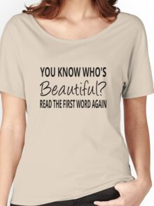 You Know Who's Beautiful? Read The First Word Again Women's Relaxed Fit T-Shirt