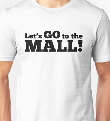 To the mall Unisex T-Shirt