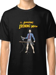 The Amazing Ironing Man!!! Classic T-Shirt