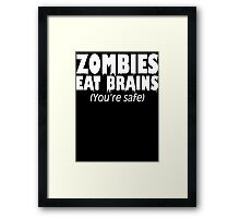 Zombies Eat Brains, You're Safe  Framed Print