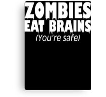 Zombies Eat Brains, You're Safe  Canvas Print