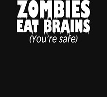 Zombies Eat Brains, You're Safe  Unisex T-Shirt