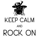 Keep Calm and ROCK ON, Drummer Girl! by DILLIGAF