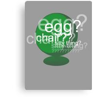 Egg? Chair? Sitty thing? ???????????? - Drunk Deductions Canvas Print
