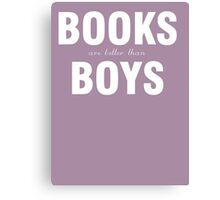 Books are better than boys Canvas Print