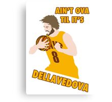 Ain't Ova Til It's Dellavedova Canvas Print