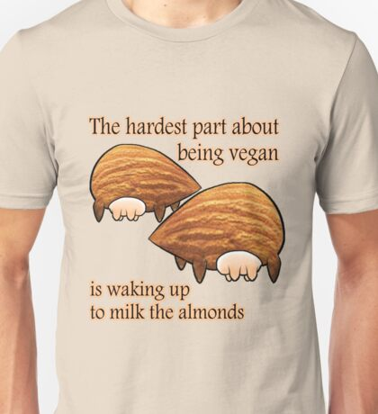 Waking up to milk the almonds Unisex T-Shirt