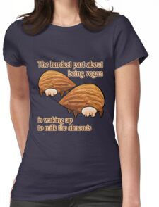 Waking up to milk the almonds Womens Fitted T-Shirt