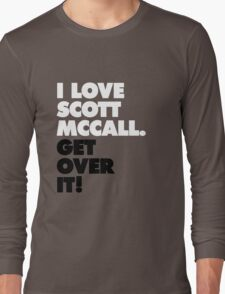 I love Scott McCall. Get Over It! Long Sleeve T-Shirt