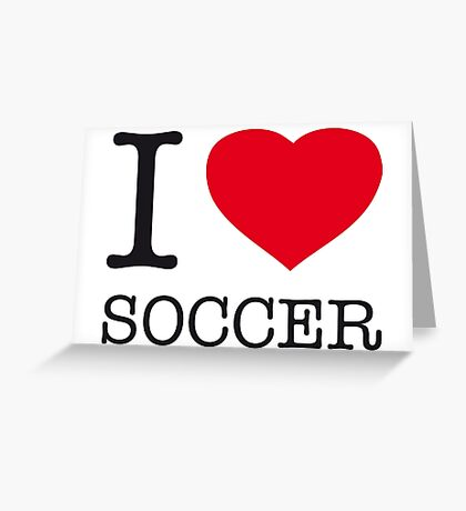 I ♥ SOCCER Greeting Card