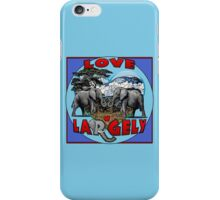 LOVE LARGELY iPhone Case/Skin