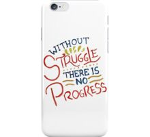 Without Struggle There Is No Progress iPhone Case/Skin