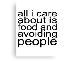 All I care about is food and avoiding people Canvas Print